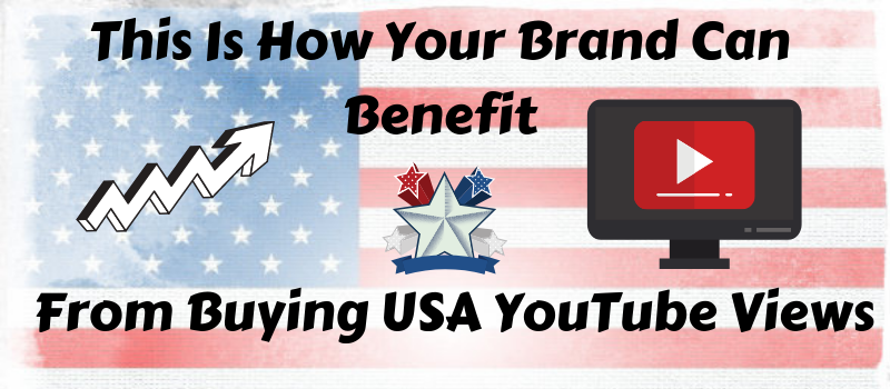 How your brand can benefit from buying USA YT views