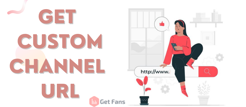 Get Custom URL For Your YouTube Channel: Step By Step Guide