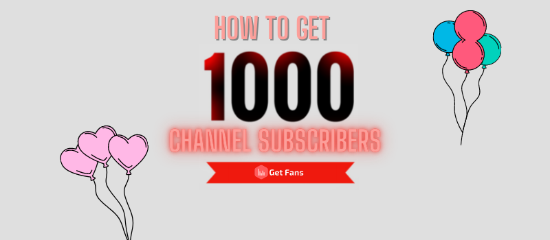 how to get 1000 channel subscribers