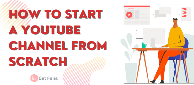 How To Start a YouTube Channel For Beginners: 2021 Tutorial