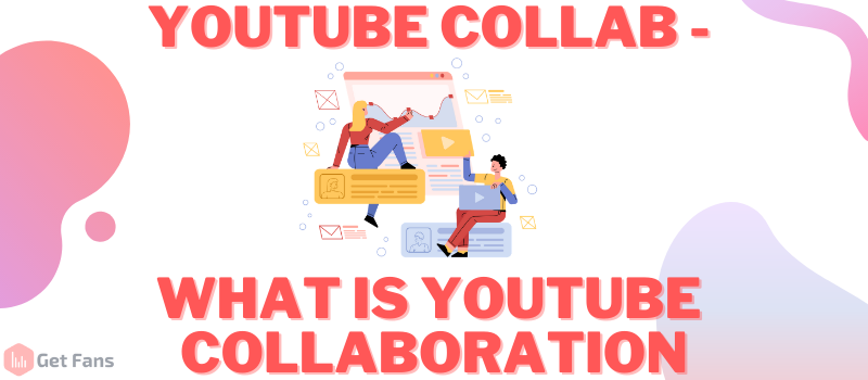 How To Collaborate With Other YouTubers To Grow Your Channel