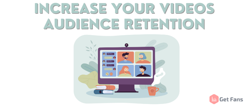 increase your videos audience retention